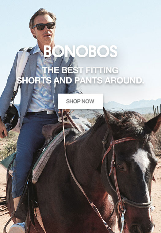 Bonobos: The best fitting shorts and pants around.